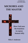 Microbes And The Master How God Uses The Brainless To Expose Human Folly