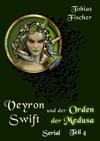 Veyron Swift Und Der Orden Der Medusa Serial Teil 4