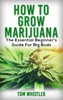 How to Grow Marijuana : The Essential Beginner's Guide for Big Buds