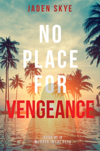 Jaden Skye - No Place for Vengeance (Murder in the Keys—Book #3)