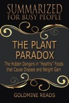 The Plant Paradox - Summarized For Busy People The Hidden Dangers In Healthy Foods That Cause Disease And Weight Gain