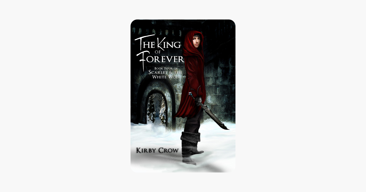 The King of Forever: Book Four of Scarlet and the White Wolf