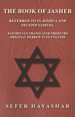 The Book of Jasher - Referred to in Joshua and Second Samuel - Faithfully Translated from the Original Hebrew into English