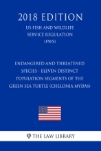 Endangered And Threatened Species - Eleven Distinct Population Segments Of The Green Sea Turtle (Chelonia Mydas) (US Fish And Wildlife Service Regulation) (FWS) (2018 Edition)