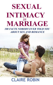 Sexual Intimacy in Marriage: 100 Facts Nobody Ever Told You About Sex and Romance Book Review