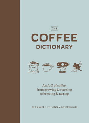The Coffee Dictionary - Maxwell Colonna-Dashwood book