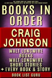 Craig Johnson Books in Order: Walt Longmire books, Walt Longmire short stories, all short stories, novels and nonfiction, plus a Craig Johnson biography.