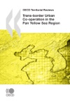 OECD Territorial Reviews Trans-border Urban Co-operation In The Pan Yellow Sea Region 2009
