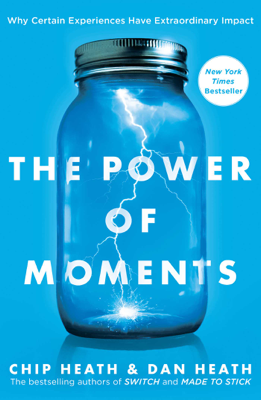The Power of Moments - Chip Heath & Dan Heath book
