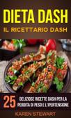 Dieta Dash: Il ricettario Dash:25 deliziose ricette Dash per la perdita di peso e l'ipertensione