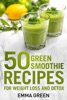 50 Top Green Smoothie Recipes for Weight Loss and Detox