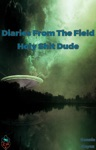 Diaries From The Field Chapter 3 - Holy St Dude