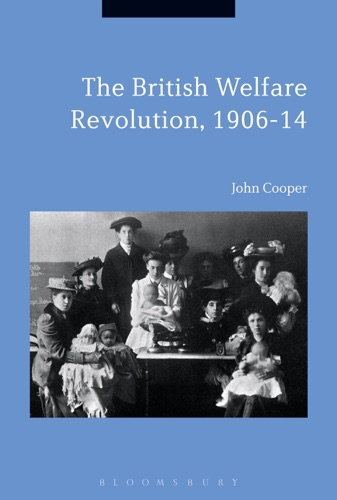 John Cooper - The British Welfare Revolution, 1906-14