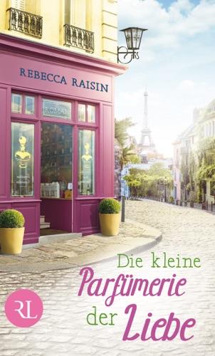 Rebecca Raisin - Die kleine Parfümerie der Liebe
