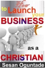 How To Launch Your Business As A Christian