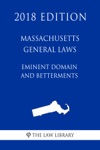 Massachusetts General Laws - Eminent Domain And Betterments 2018 Edition