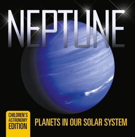 Neptune Planets In Our Solar System Children S Astronomy Edition