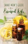 Smart Moms Guide To Essential Oils