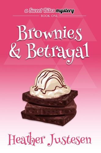 Brownies & Betrayal - Heather Justesen - Heather Justesen