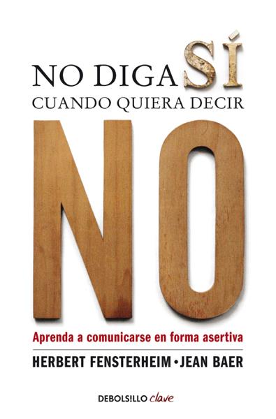 No diga sí cuando quiera decir no por Herbert Fensterheim & Jean Baer