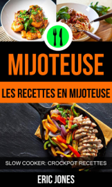 Mijoteuse :Les recettes en mijoteuse (Slow Cooker: Crockpot Recettes)