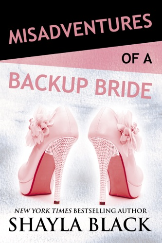 Misadventures of a Backup Bride - Shayla Black - Shayla Black