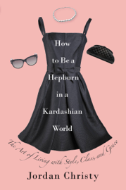 How to Be a Hepburn in a Kardashian World book
