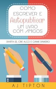 Como escrever e autopublicar um livro com amigos Book Cover
