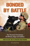 Bonded By Battle The Powerful Friendships Of Military Dogs And Soldiers From The Civil War To Operation Iraqi Freedom
