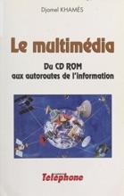 Le Multimédia : Du CD-ROM Aux Autoroutes De L'information