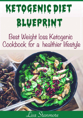 Ketogenic Diet Blueprint: Best Weight Loss Ketogenic Cookbook for a Healthier Lifestyle - LISA STANMORE book