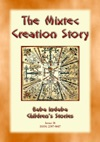 The Creation Story Of The Mixtecs - A Creation Story From Ancient Mexico
