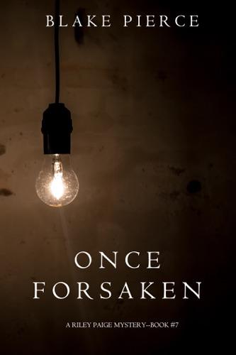 Blake Pierce - Once Forsaken (A Riley Paige Mystery—Book 7)