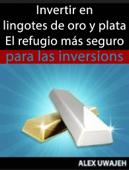 Invertir En Lingotes De Oro Y Plata - El Refugio Más Seguro Para Las Inversiones