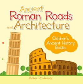 Ancient Roman Roads And Architecture Children S Ancient History Books