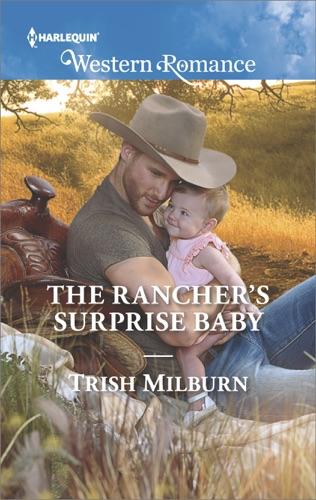 Trish Milburn - The Rancher's Surprise Baby