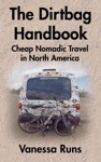 The Dirtbag Handbook Cheap Nomadic Travel In North America
