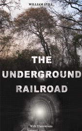 THE UNDERGROUND RAILROAD (WITH ILLUSTRATIONS)