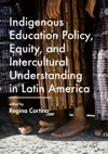 Indigenous Education Policy Equity And Intercultural Understanding In Latin America