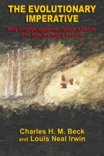 The Evolutionary Imperative: Why Change Happens, Where It Leads, And How We Might Survive