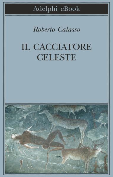 Il Cacciatore Celeste by Roberto Calasso
