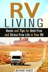 RV Living Hacks And Tips For Debt-Free And Stress-Free Life In Your RV