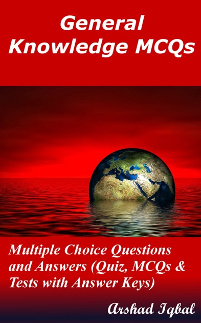 General Knowledge MCQs: Multiple Choice Questions and Answers (Quiz, MCQs &  Tests with Answer Keys) by Arshad Iqbal on Apple Books