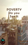 Poverty Do You See It