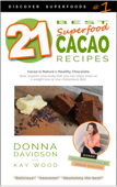21 Best Superfood Cacao Recipes: Discover Superfoods Series - Book 1. Cacao is nature's healthy and delicious superfood chocolate you can enjoy even on a weight loss or low cholesterol diet.