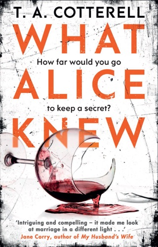 T. A. Cotterell - What Alice Knew