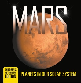 Mars Planets In Our Solar System Children S Astronomy Edition