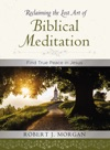 Reclaiming The Lost Art Of Biblical Meditation