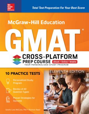 McGraw-Hill Education GMAT Cross-Platform Prep Course, Eleventh Edition - Sandra Luna McCune & Shannon Reed book