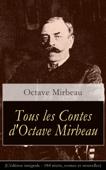 Tous les Contes d'Octave Mirbeau (L'édition intégrale - 184 récits, contes et nouvelles)